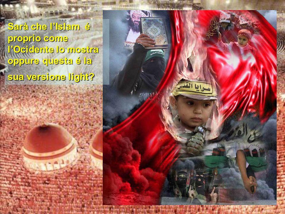 Sarà che l'Islam é proprio come l'Ocidente lo mostra oppure questa é la sua versione light