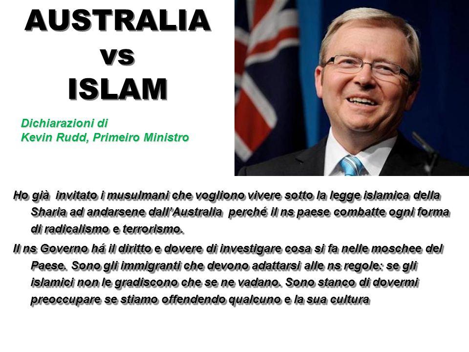 AUSTRALIA vs ISLAM Ho già invitato i musulmani che vogliono vivere sotto la legge islamica della Sharia ad andarsene dall'Australia perché il ns paese combatte ogni forma di radicalismo e terrorismo.