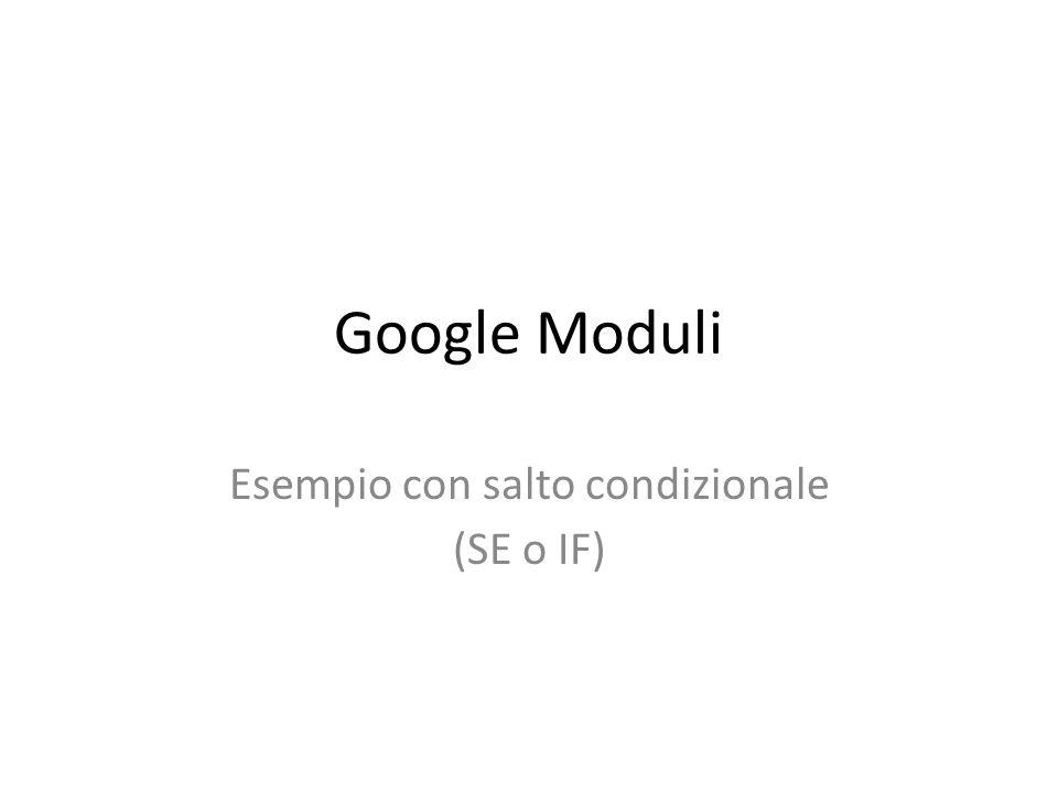 Google Moduli Esempio con salto condizionale (SE o IF)