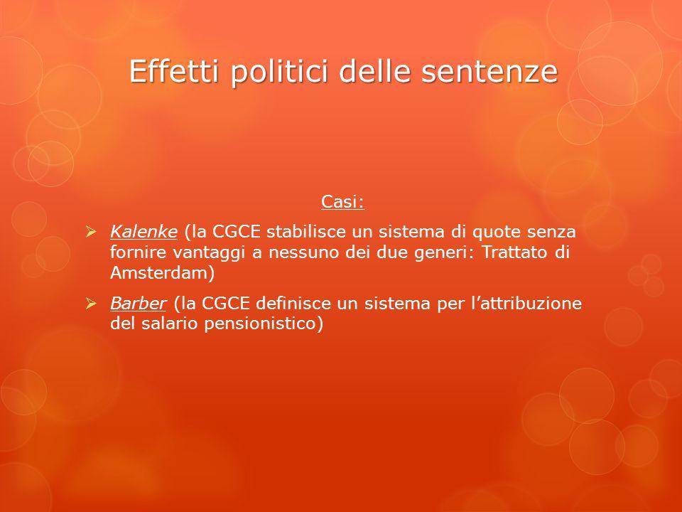 Effetti politici delle sentenze Casi:  Kalenke (la CGCE stabilisce un sistema di quote senza fornire vantaggi a nessuno dei due generi: Trattato di A
