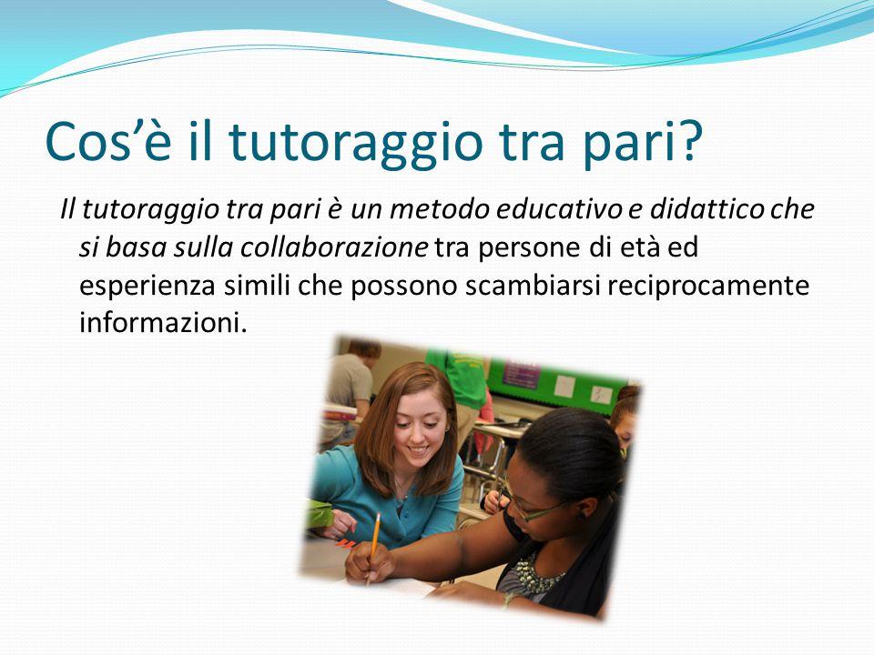 Cos'è il tutoraggio tra pari? Il tutoraggio tra pari è un metodo educativo e didattico che si basa sulla collaborazione tra persone di età ed esperien