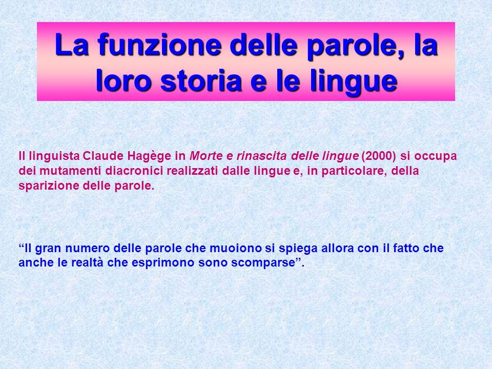La funzione delle parole, la loro storia e le lingue Il linguista Claude Hagège in Morte e rinascita delle lingue (2000) si occupa dei mutamenti diacronici realizzati dalle lingue e, in particolare, della sparizione delle parole.