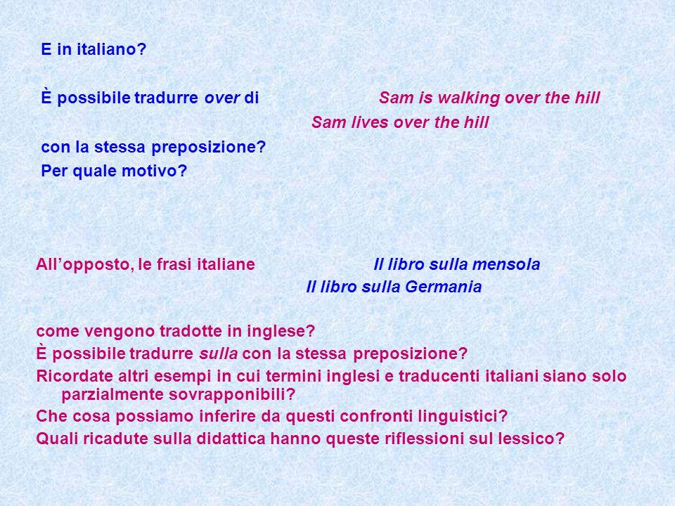 E in italiano? È possibile tradurre over diSam is walking over the hill Sam lives over the hill con la stessa preposizione? Per quale motivo? All'oppo
