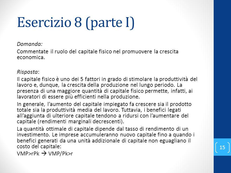 Esercizio 8 (parte I) Domanda: Commentate il ruolo del capitale fisico nel promuovere la crescita economica.
