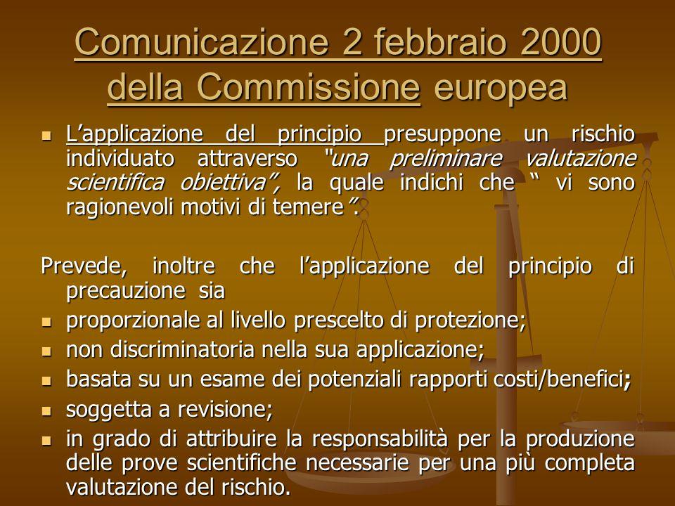 Comunicazione 2 febbraio 2000 della Commissione europea L'applicazione del principio presuppone un rischio individuato attraverso una preliminare valutazione scientifica obiettiva , la quale indichi che vi sono ragionevoli motivi di temere .