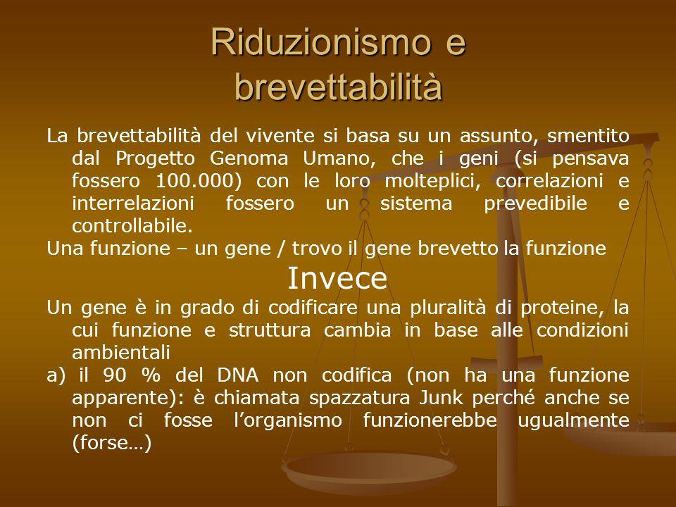 Riduzionismo e brevettabilità La brevettabilità del vivente si basa su un assunto, smentito dal Progetto Genoma Umano, che i geni (si pensava fossero 100.000) con le loro molteplici, correlazioni e interrelazioni fossero un sistema prevedibile e controllabile.