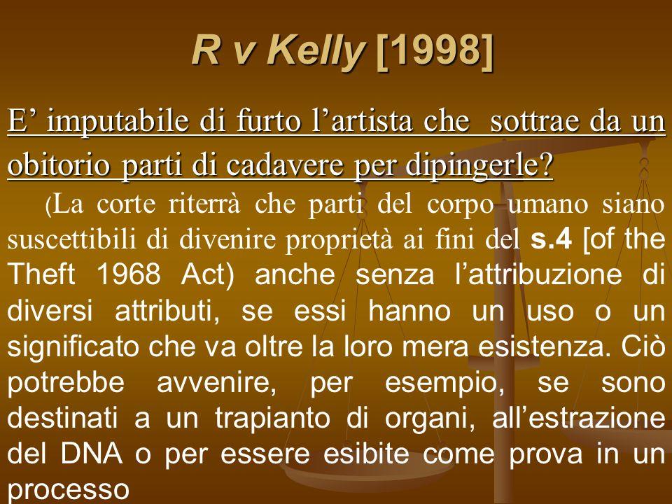 R v Kelly [1998] E' imputabile di furto l'artista che sottrae da un obitorio parti di cadavere per dipingerle.