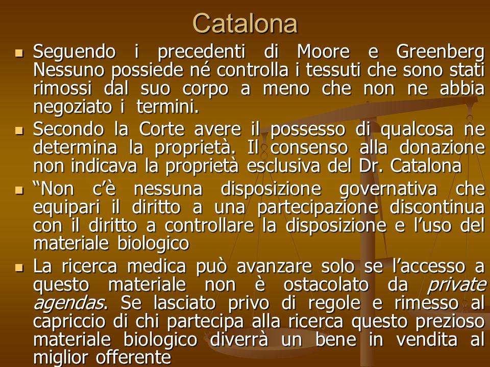 Catalona Seguendo i precedenti di Moore e Greenberg Nessuno possiede né controlla i tessuti che sono stati rimossi dal suo corpo a meno che non ne abbia negoziato i termini.