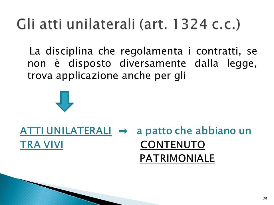 La disciplina che regolamenta i contratti, se non è disposto diversamente dalla legge, trova applicazione anche per gli ATTI UNILATERALI a patto che a