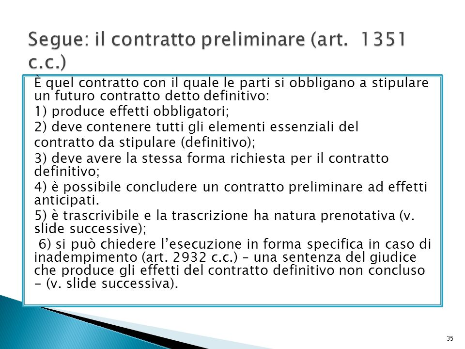 È quel contratto con il quale le parti si obbligano a stipulare un futuro contratto detto definitivo: 1) produce effetti obbligatori; 2) deve contener