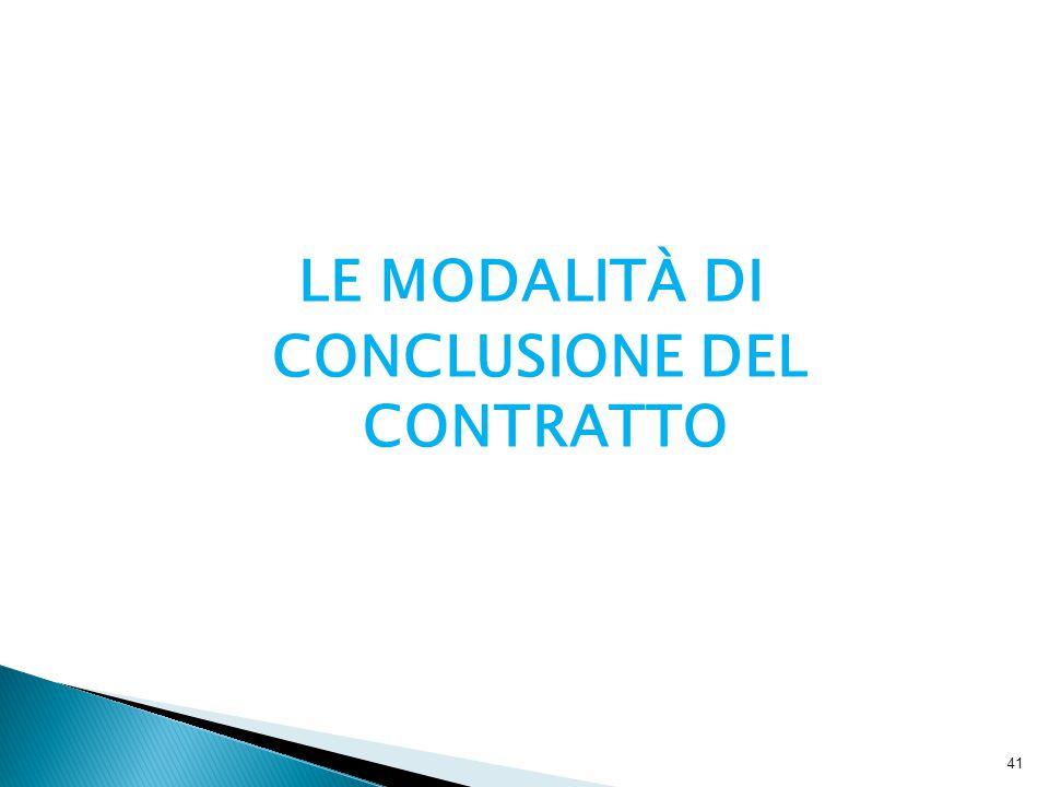 LE MODALITÀ DI CONCLUSIONE DEL CONTRATTO 41