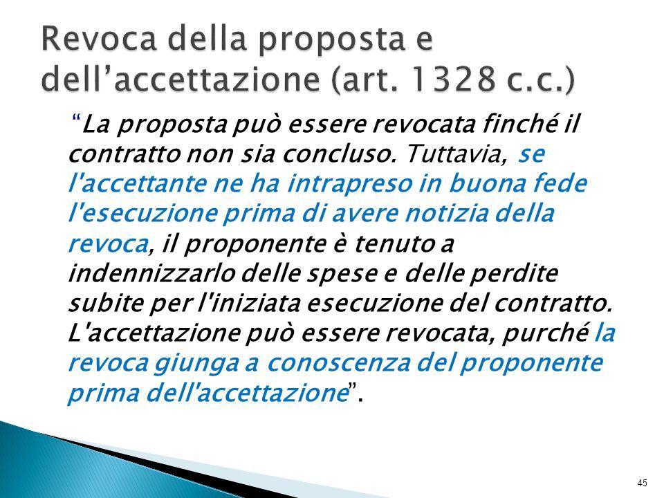 """""""La proposta può essere revocata finché il contratto non sia concluso. Tuttavia, se l'accettante ne ha intrapreso in buona fede l'esecuzione prima di"""