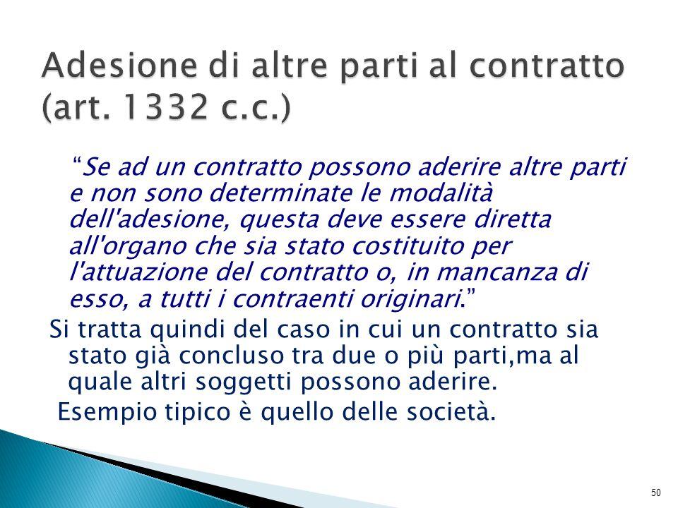 """""""Se ad un contratto possono aderire altre parti e non sono determinate le modalità dell'adesione, questa deve essere diretta all'organo che sia stato"""