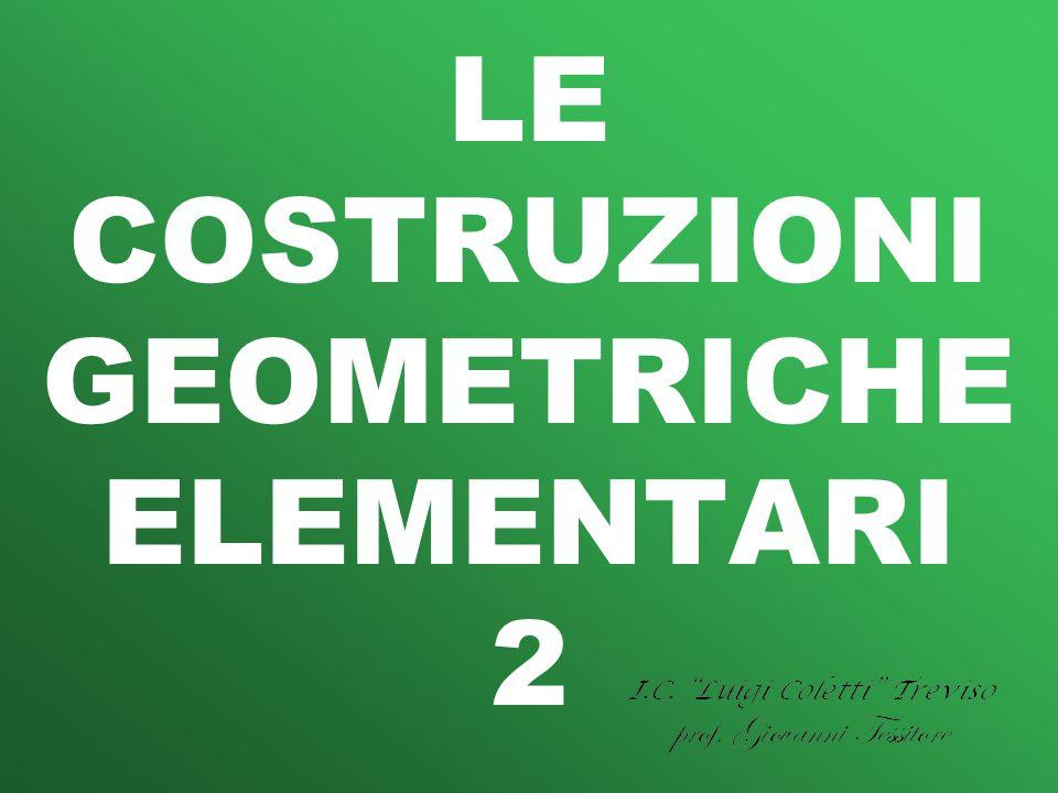 LE COSTRUZIONI GEOMETRICHE ELEMENTARI 2