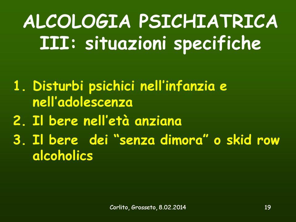 Corlito, Grosseto, 8.02.201419 ALCOLOGIA PSICHIATRICA III: situazioni specifiche 1.Disturbi psichici nell'infanzia e nell'adolescenza 2.Il bere nell'e