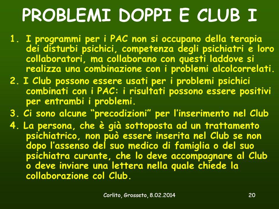 Corlito, Grosseto, 8.02.201420 PROBLEMI DOPPI E CLUB I 1.I programmi per i PAC non si occupano della terapia dei disturbi psichici, competenza degli p