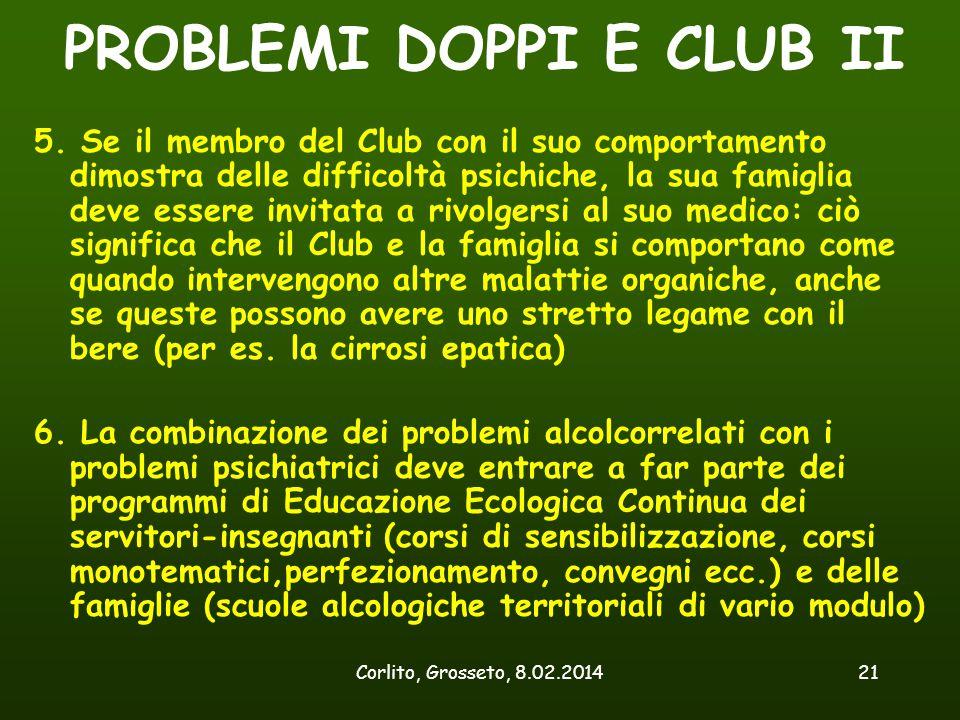 Corlito, Grosseto, 8.02.201421 PROBLEMI DOPPI E CLUB II 5. Se il membro del Club con il suo comportamento dimostra delle difficoltà psichiche, la sua
