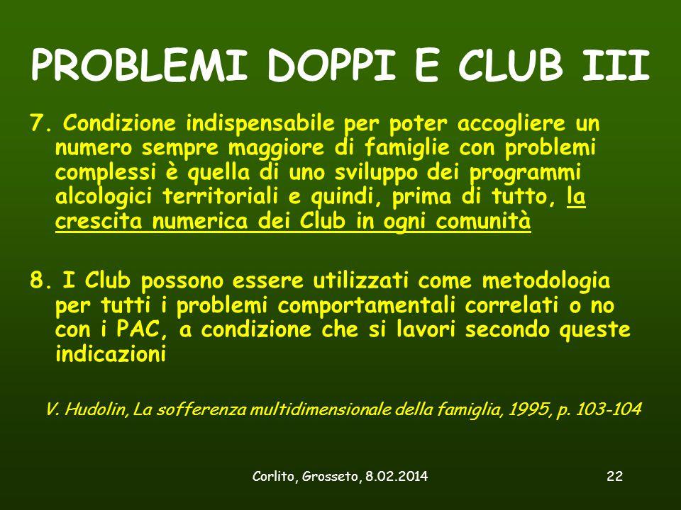 Corlito, Grosseto, 8.02.201422 PROBLEMI DOPPI E CLUB III 7. Condizione indispensabile per poter accogliere un numero sempre maggiore di famiglie con p