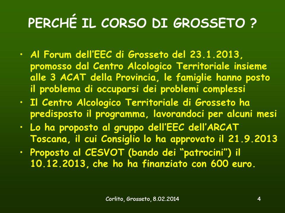 Corlito, Grosseto, 8.02.20144 PERCHÉ IL CORSO DI GROSSETO ? Al Forum dell'EEC di Grosseto del 23.1.2013, promosso dal Centro Alcologico Territoriale i