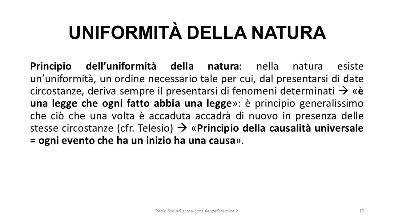 UNIFORMITÀ DELLA NATURA Principio dell'uniformità della natura: nella natura esiste un'uniformità, un ordine necessario tale per cui, dal presentarsi