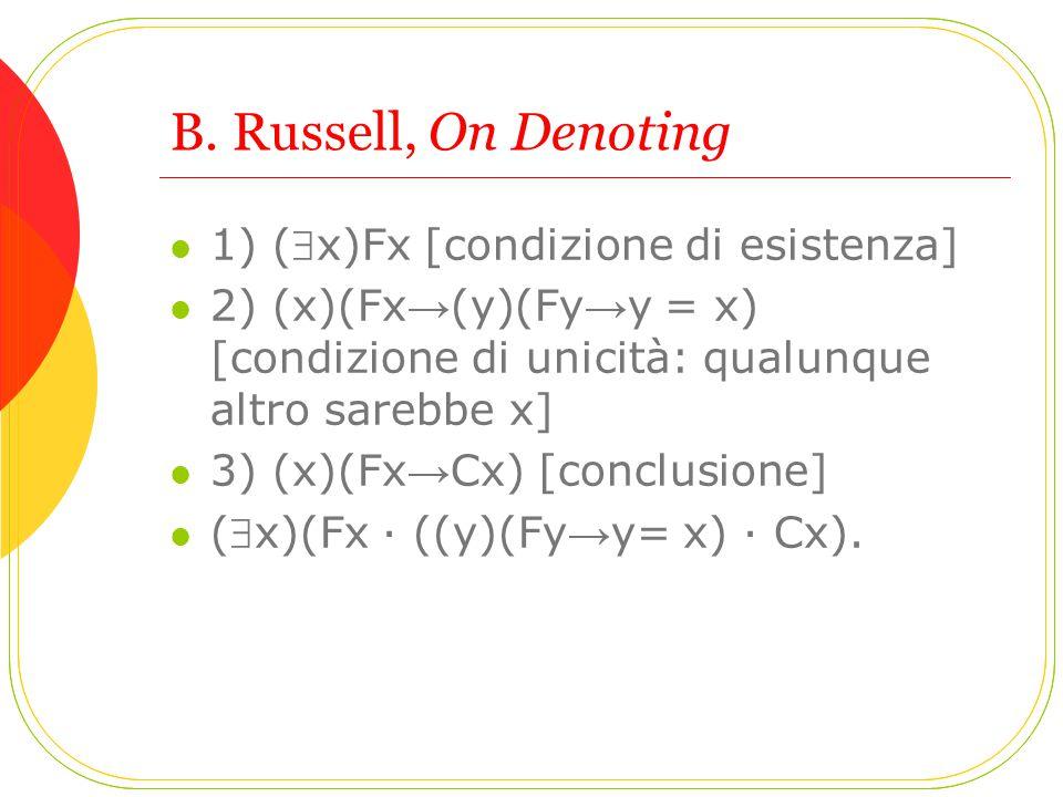 B. Russell, On Denoting 1) (x)Fx [condizione di esistenza] 2) (x)(Fx → (y)(Fy → y = x) [condizione di unicità: qualunque altro sarebbe x] 3) (x)(Fx →