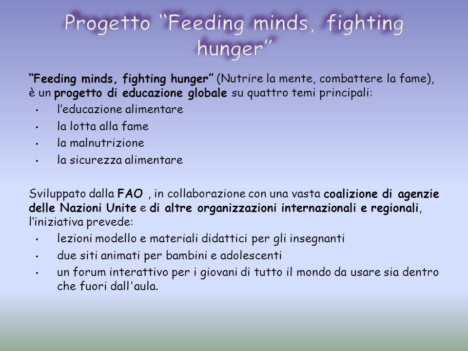 """""""Feeding minds, fighting hunger"""" (Nutrire la mente, combattere la fame), è un progetto di educazione globale su quattro temi principali: l'educazione"""