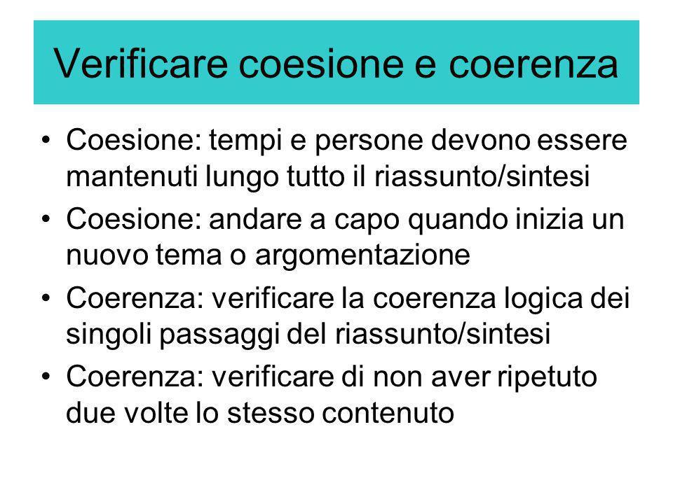 Verificare coesione e coerenza Coesione: tempi e persone devono essere mantenuti lungo tutto il riassunto/sintesi Coesione: andare a capo quando inizi