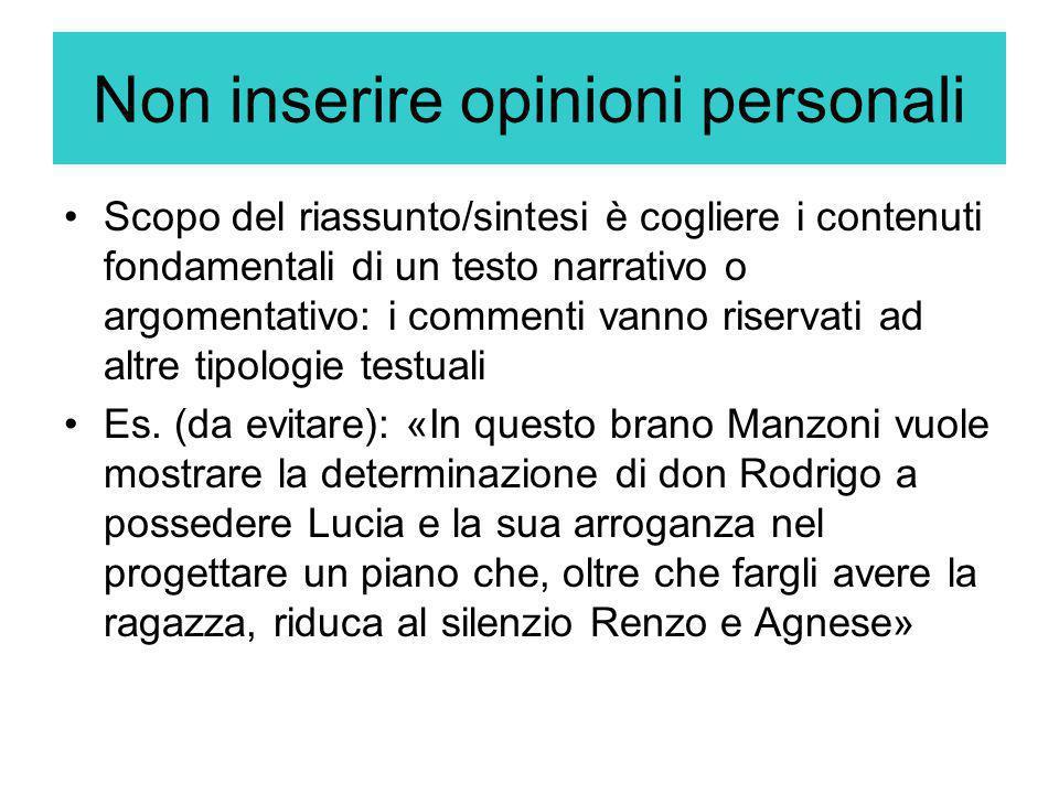 Non inserire opinioni personali Scopo del riassunto/sintesi è cogliere i contenuti fondamentali di un testo narrativo o argomentativo: i commenti vann
