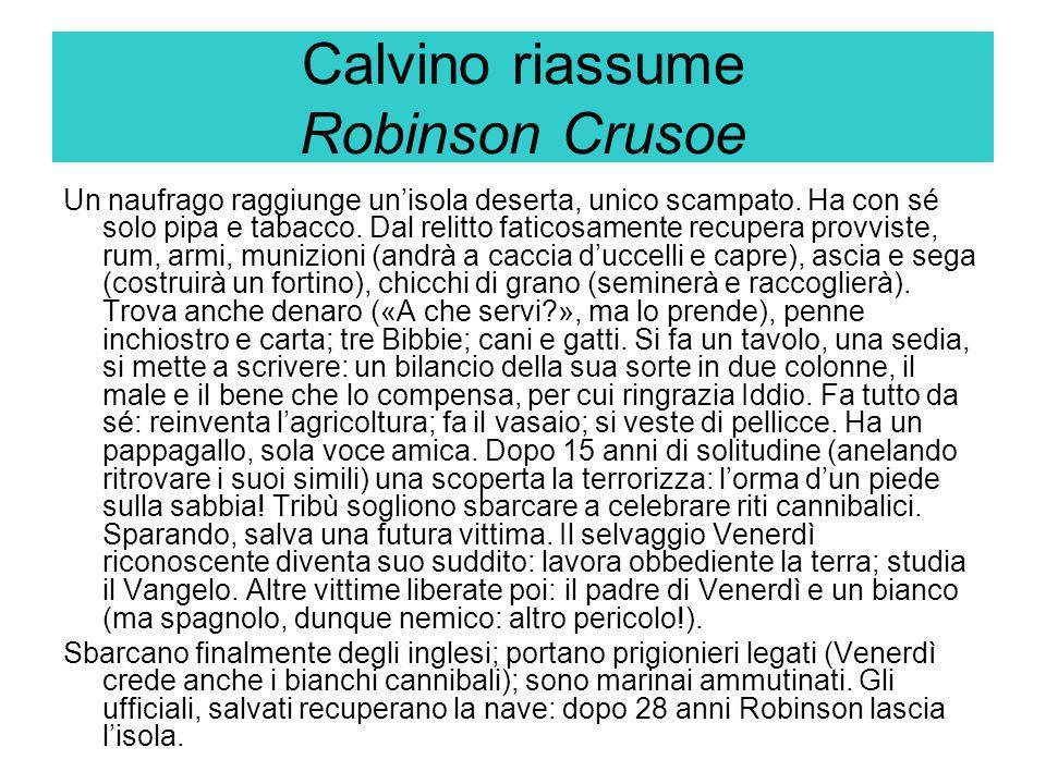 Calvino riassume Robinson Crusoe Un naufrago raggiunge un'isola deserta, unico scampato. Ha con sé solo pipa e tabacco. Dal relitto faticosamente recu