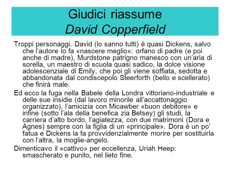 Giudici riassume David Copperfield Troppi personaggi. David (lo sanno tutti) è quasi Dickens, salvo che l'autore lo fa «nascere meglio»: orfano di pad