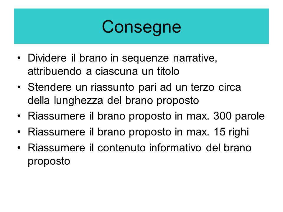Consegne Dividere il brano in sequenze narrative, attribuendo a ciascuna un titolo Stendere un riassunto pari ad un terzo circa della lunghezza del br