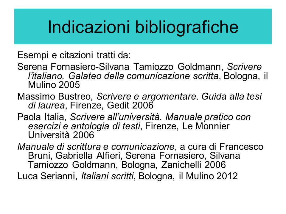 Indicazioni bibliografiche Esempi e citazioni tratti da: Serena Fornasiero-Silvana Tamiozzo Goldmann, Scrivere l'italiano. Galateo della comunicazione