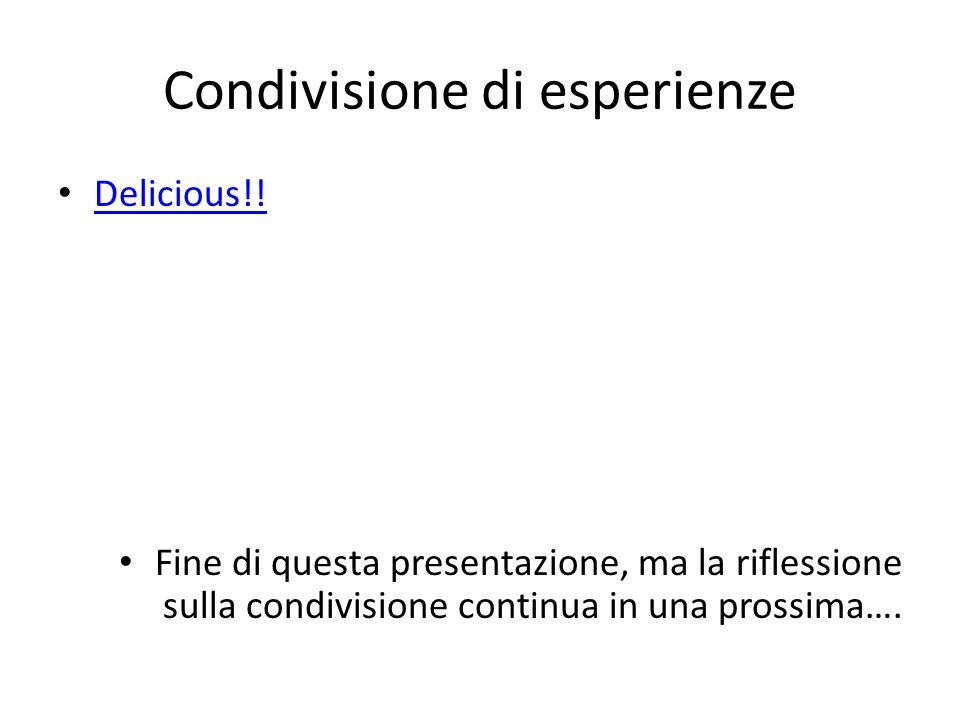 Condivisione di esperienze Delicious!! Fine di questa presentazione, ma la riflessione sulla condivisione continua in una prossima….