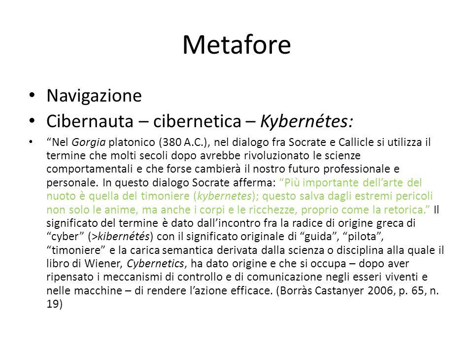 """Metafore Navigazione Cibernauta – cibernetica – Kybernétes: """"Nel Gorgia platonico (380 A.C.), nel dialogo fra Socrate e Callicle si utilizza il termin"""