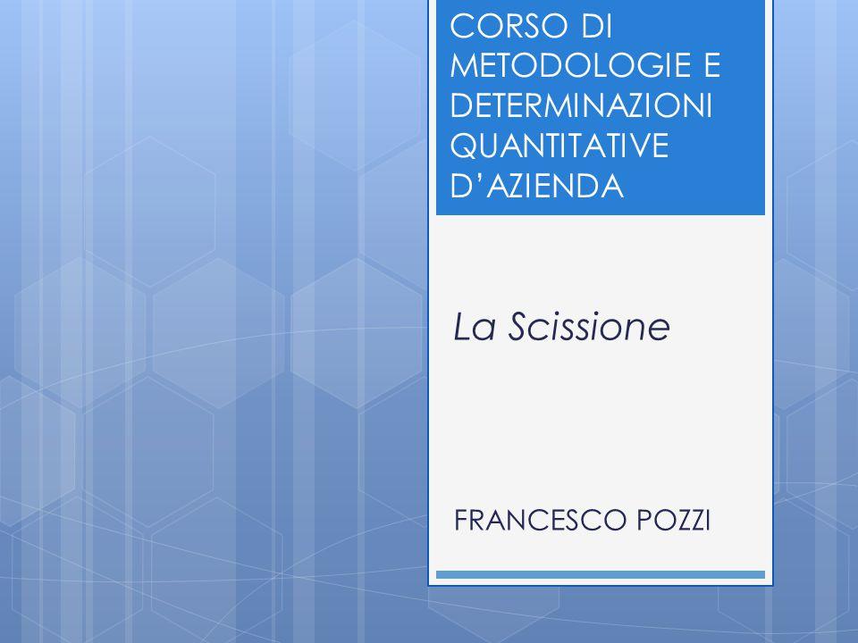 La Scissione FRANCESCO POZZI CORSO DI METODOLOGIE E DETERMINAZIONI QUANTITATIVE D'AZIENDA