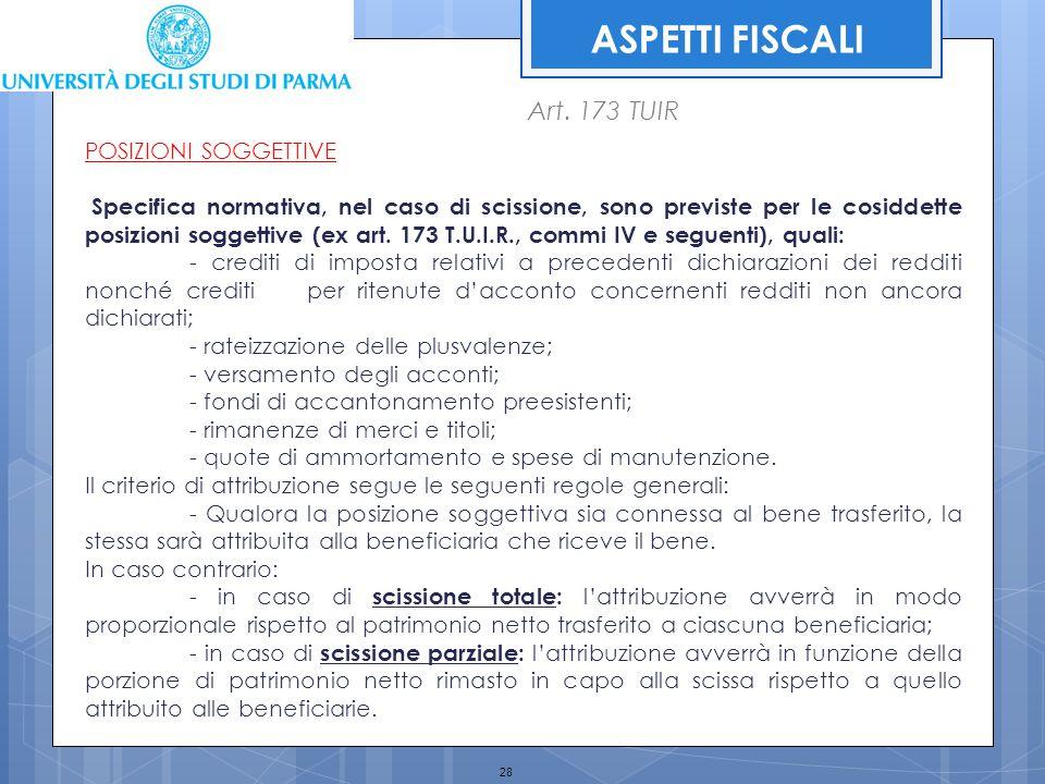 28 ASPETTI FISCALI POSIZIONI SOGGETTIVE Specifica normativa, nel caso di scissione, sono previste per le cosiddette posizioni soggettive (ex art. 173