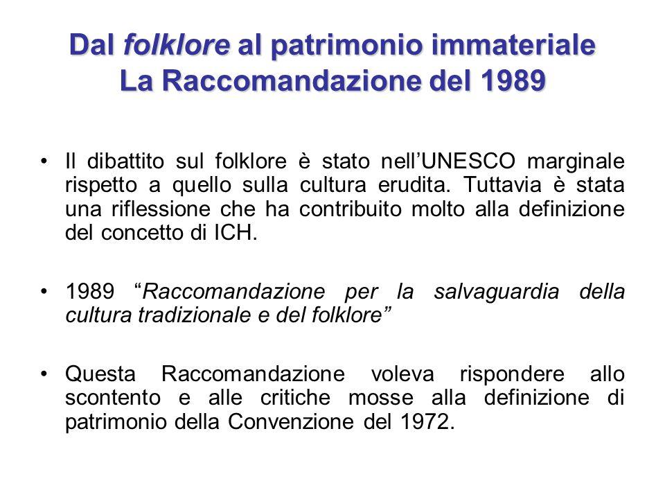 Dal folklore al patrimonio immateriale La Raccomandazione del 1989 Il dibattito sul folklore è stato nell'UNESCO marginale rispetto a quello sulla cul