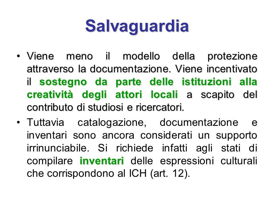 Salvaguardia Viene meno il modello della protezione attraverso la documentazione. Viene incentivato il sostegno da parte delle istituzioni alla creati