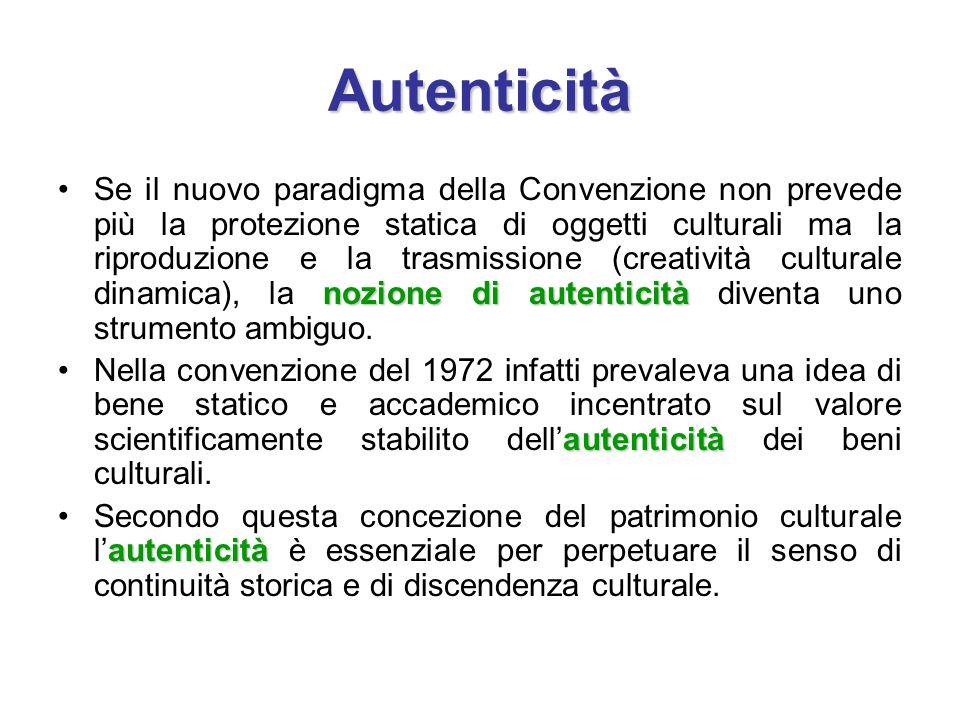 Autenticità nozione di autenticitàSe il nuovo paradigma della Convenzione non prevede più la protezione statica di oggetti culturali ma la riproduzion