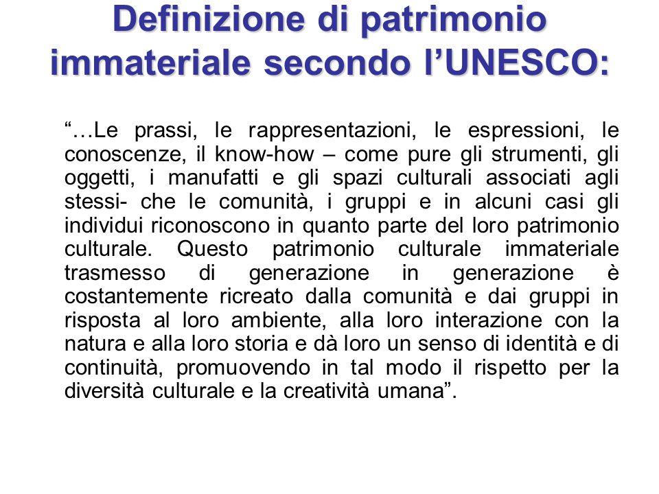 """Definizione di patrimonio immateriale secondo l'UNESCO: """"…Le prassi, le rappresentazioni, le espressioni, le conoscenze, il know-how – come pure gli s"""