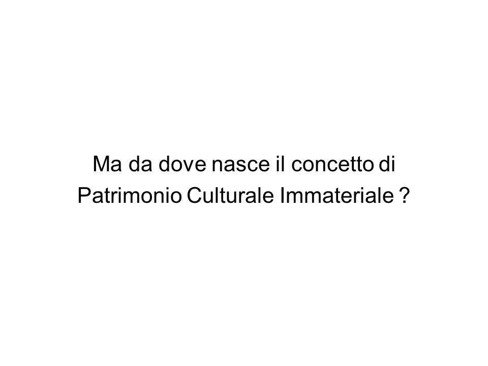 Ma da dove nasce il concetto di Patrimonio Culturale Immateriale ?