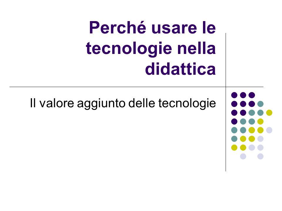 Perché usare le tecnologie nella didattica Il valore aggiunto delle tecnologie
