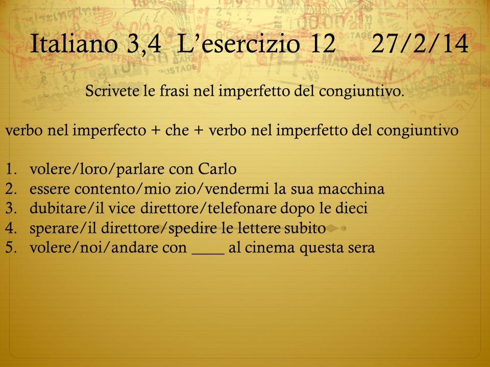 Italiano 3,4L'esercizio 12 27/2/14 Scrivete le frasi nel imperfetto del congiuntivo. verbo nel imperfecto + che + verbo nel imperfetto del congiuntivo