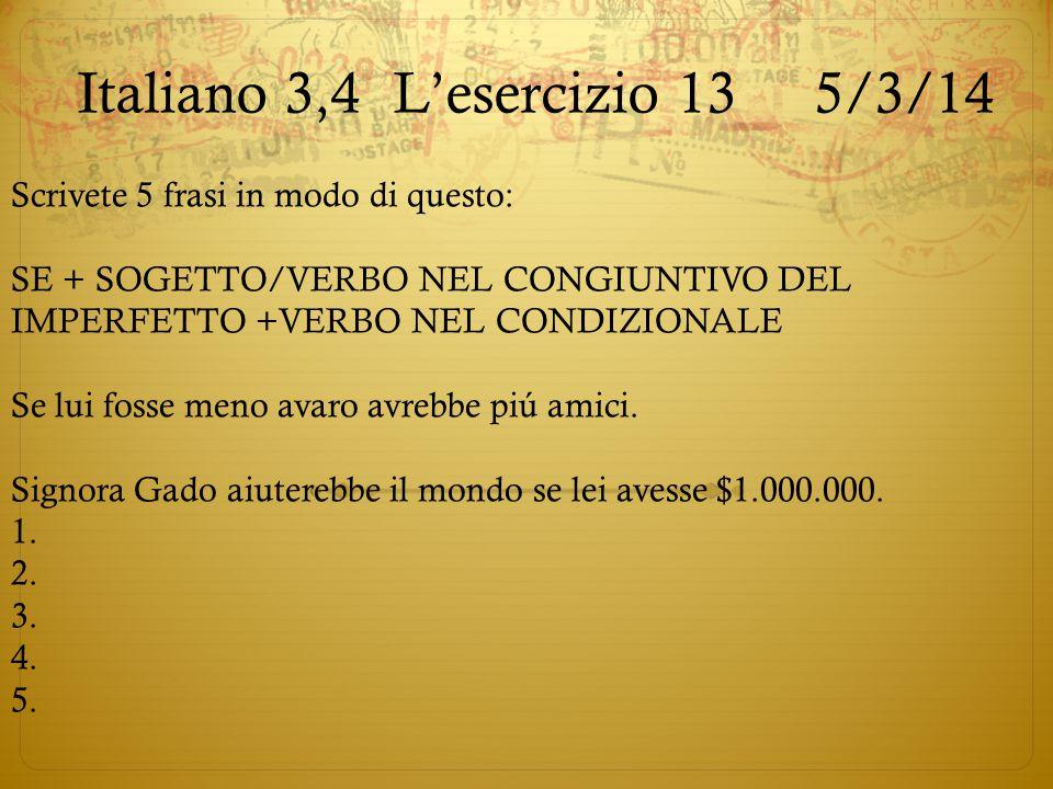 Italiano 3,4L'esercizio 135/3/14 Scrivete 5 frasi in modo di questo: SE + SOGETTO/VERBO NEL CONGIUNTIVO DEL IMPERFETTO +VERBO NEL CONDIZIONALE Se lui