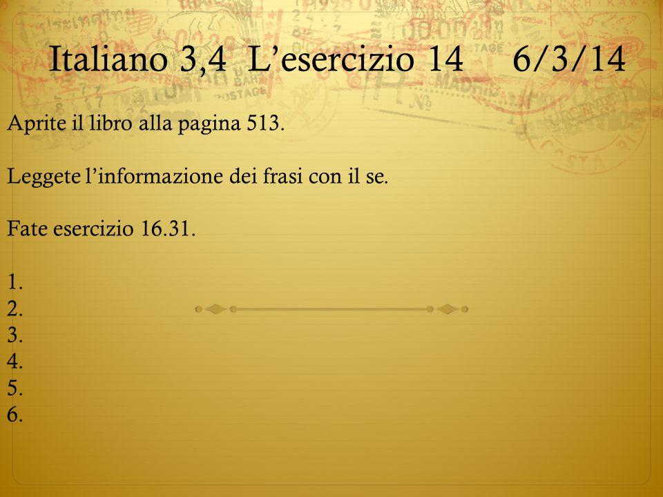 Italiano 3,4L'esercizio 146/3/14 Aprite il libro alla pagina 513. Leggete l'informazione dei frasi con il se. Fate esercizio 16.31. 1. 2. 3. 4. 5. 6.