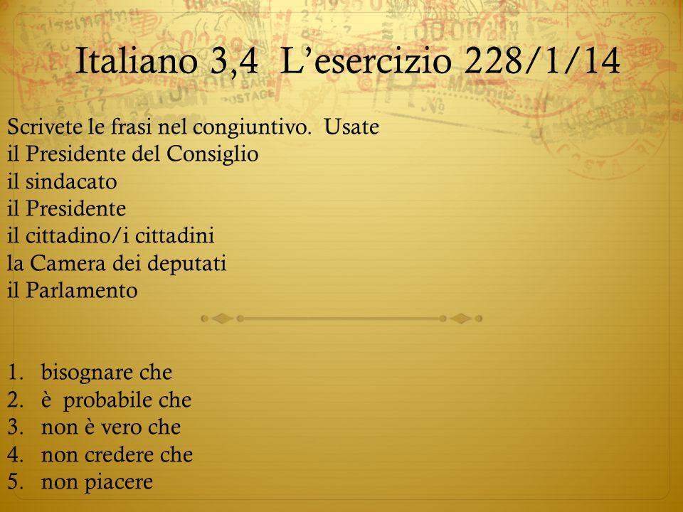 Italiano 3,4L'esercizio 228/1/14 Scrivete le frasi nel congiuntivo. Usate il Presidente del Consiglio il sindacato il Presidente il cittadino/i cittad