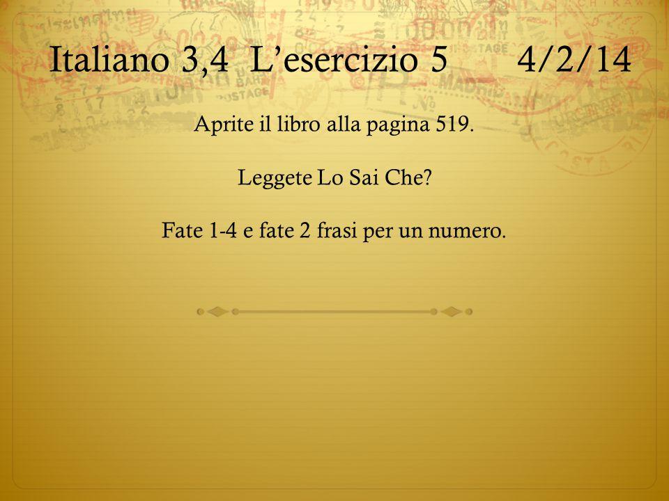 Italiano 3,4L'esercizio 54/2/14 Aprite il libro alla pagina 519. Leggete Lo Sai Che? Fate 1-4 e fate 2 frasi per un numero.