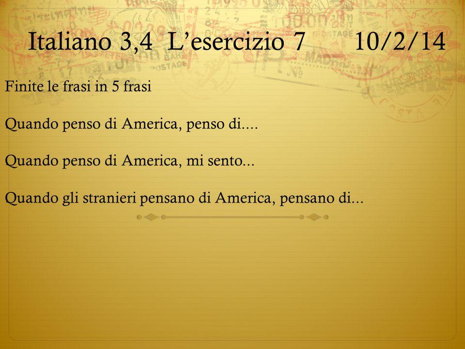 Italiano 3,4L'esercizio 710/2/14 Finite le frasi in 5 frasi Quando penso di America, penso di.... Quando penso di America, mi sento... Quando gli stra