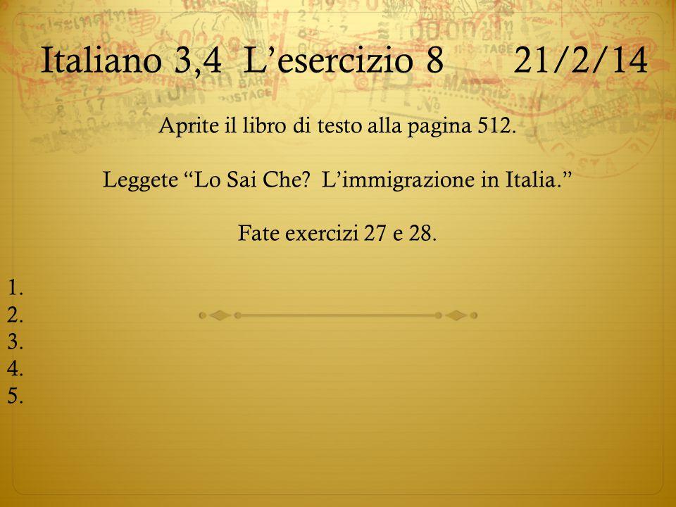 """Italiano 3,4L'esercizio 821/2/14 Aprite il libro di testo alla pagina 512. Leggete """"Lo Sai Che? L'immigrazione in Italia."""" Fate exercizi 27 e 28. 1. 2"""
