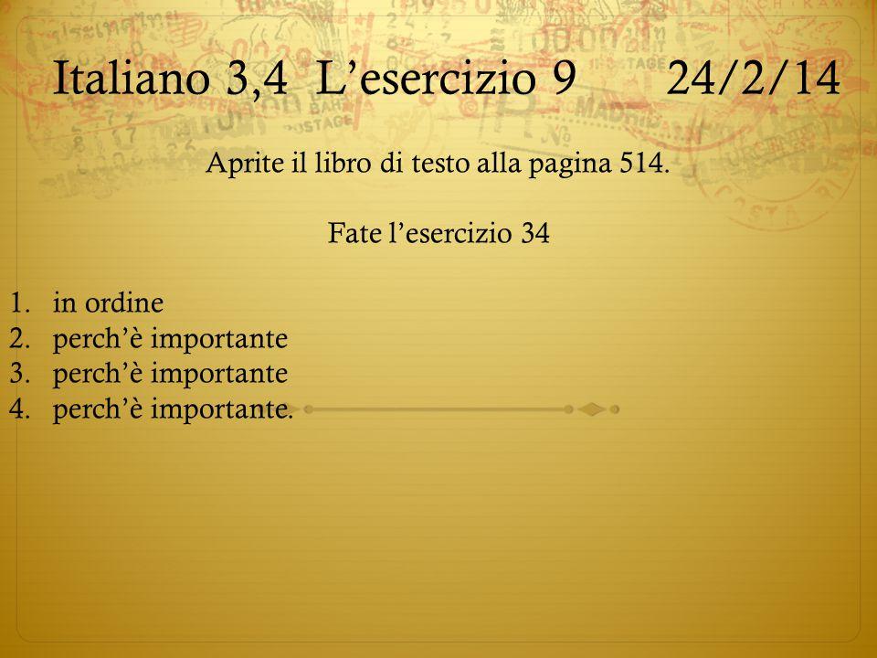 Italiano 3,4L'esercizio 924/2/14 Aprite il libro di testo alla pagina 514. Fate l'esercizio 34 1.in ordine 2.perch'è importante 3.perch'è importante 4